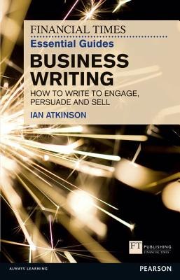 FT Essential Guide to Business Writing By Atkinson, Ian