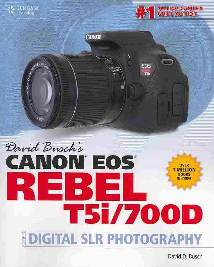 David Busch's Canon Eos Rebel T5i/700d Guide to Digital Slr Photography By Busch, David D.