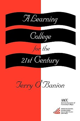 A Learning College for the 21st Century By O'Banion, Terry